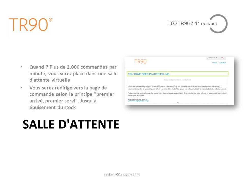 LTO TR90 7-11 octobre SALLE D'ATTENTE ordertr90.nuskin.com Quand ? Plus de 2.000 commandes par minute, vous serez placé dans une salle d'attente virtu