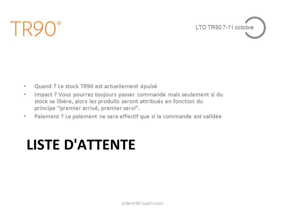 LTO TR90 7-11 octobre LISTE D'ATTENTE ordertr90.nuskin.com Quand ? Le stock TR90 est actuellement épuisé Impact ? Vous pourrez toujours passer command