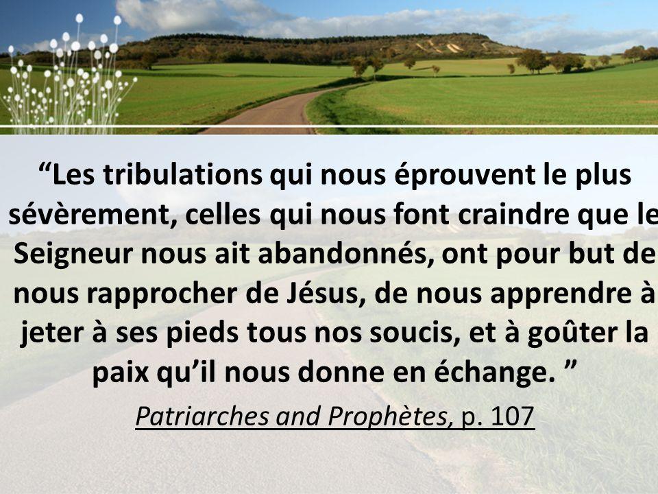 Les tribulations qui nous éprouvent le plus sévèrement, celles qui nous font craindre que le Seigneur nous ait abandonnés, ont pour but de nous rappro
