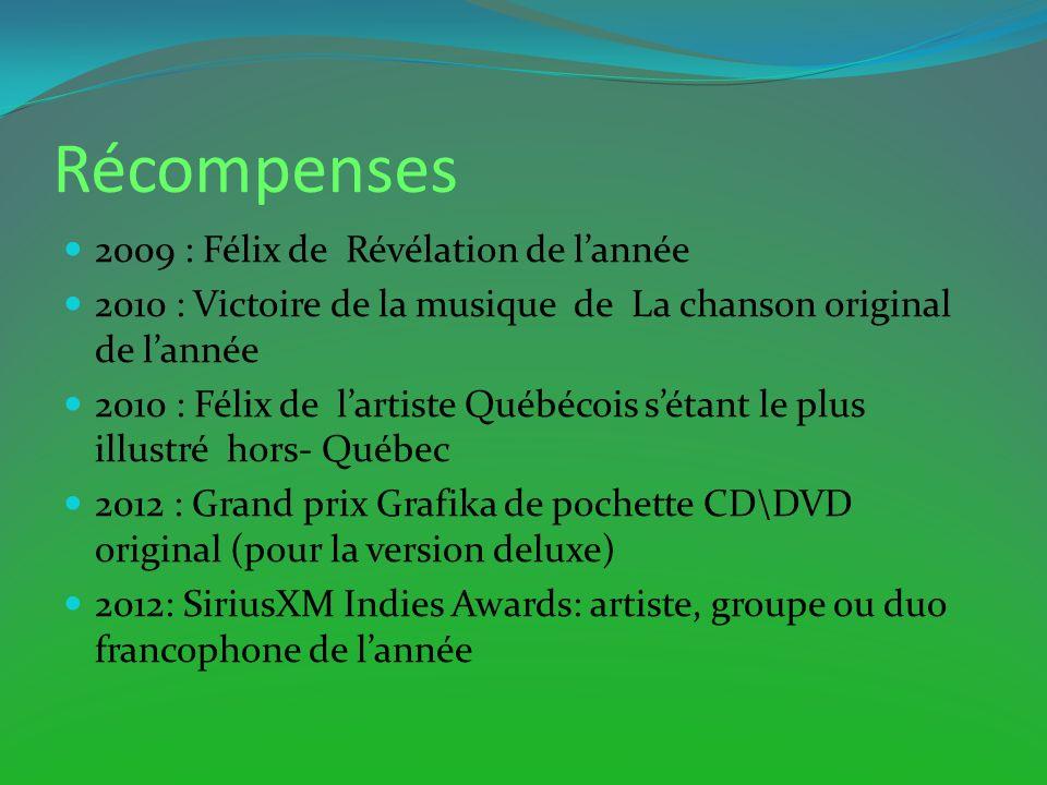 Récompenses 2009 : Félix de Révélation de lannée 2010 : Victoire de la musique de La chanson original de lannée 2010 : Félix de lartiste Québécois sét