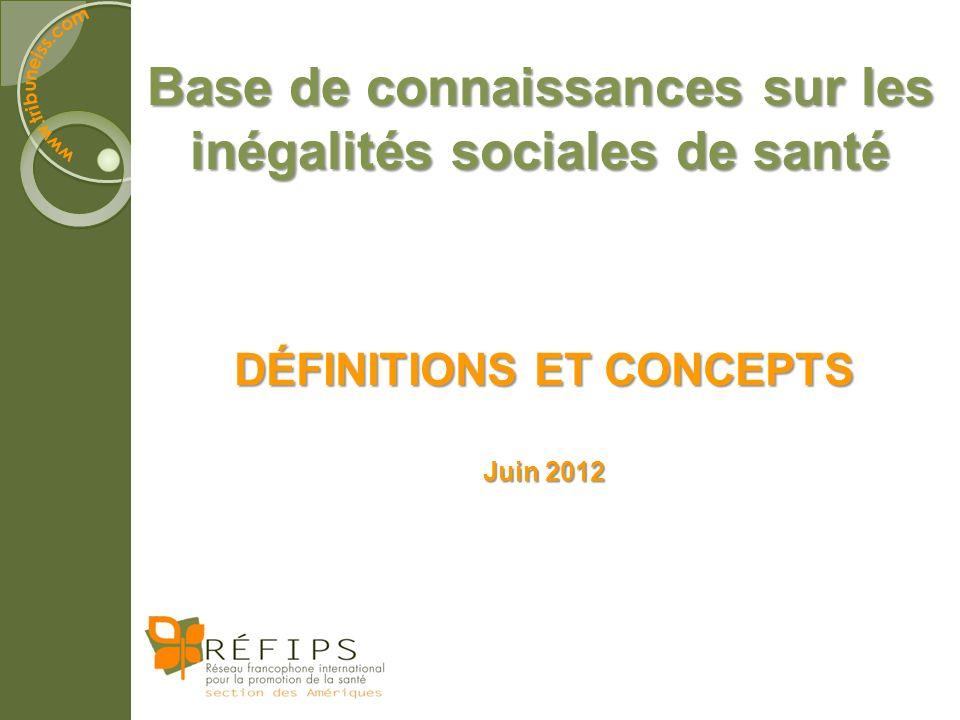 Base de connaissances sur les inégalités sociales de santé DÉFINITIONS ET CONCEPTS Juin 2012