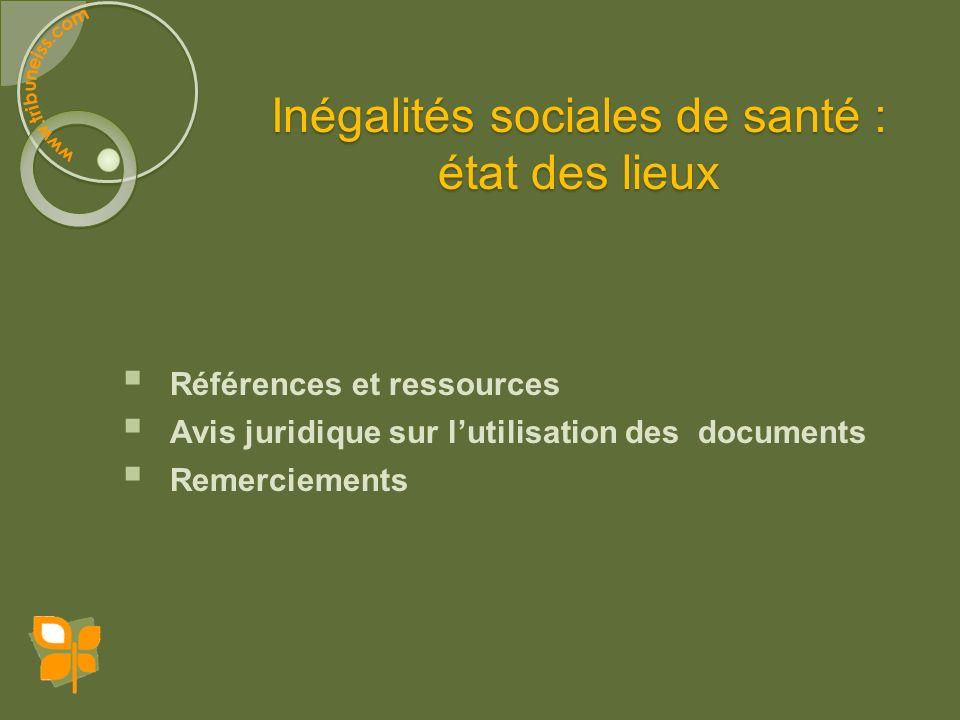 Inégalités sociales de santé : état des lieux Références et ressources Avis juridique sur lutilisation des documents Remerciements