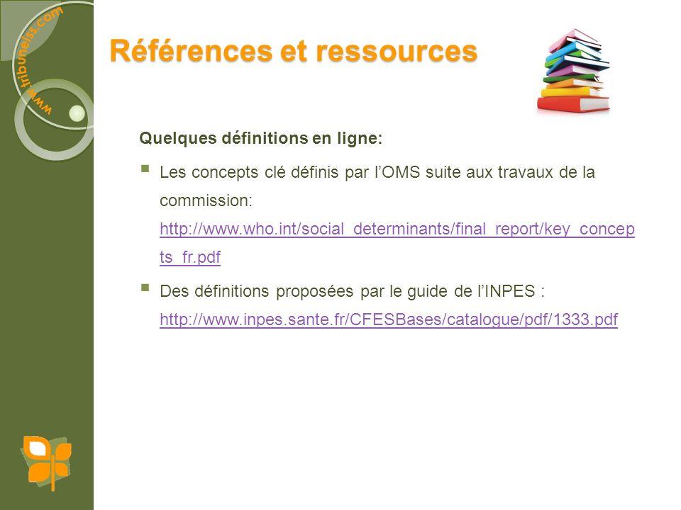 Quelques définitions en ligne: Les concepts clé définis par lOMS suite aux travaux de la commission: http://www.who.int/social_determinants/final_repo