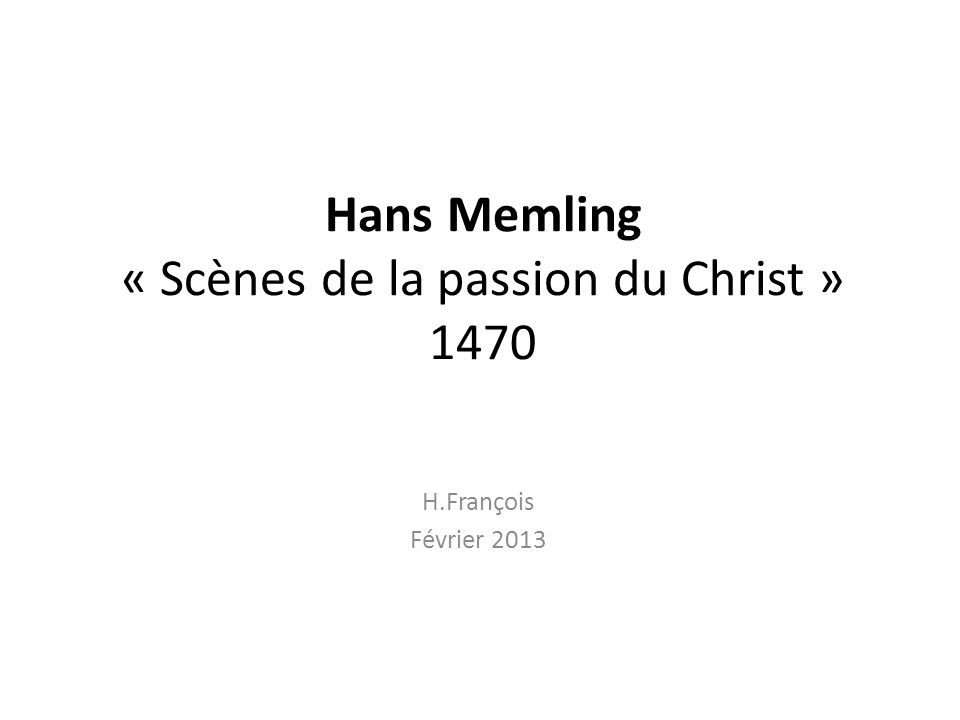 Hans Memling « Scènes de la passion du Christ » 1470 H.François Février 2013