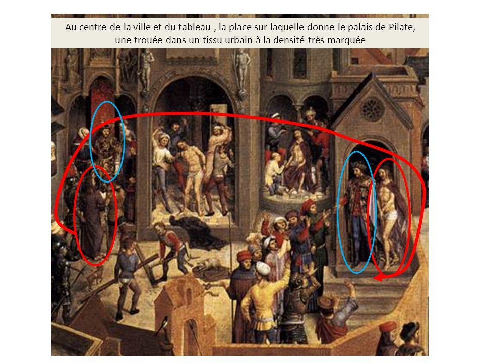 Au centre de la ville et du tableau, la place sur laquelle donne le palais de Pilate, une trouée dans un tissu urbain à la densité très marquée