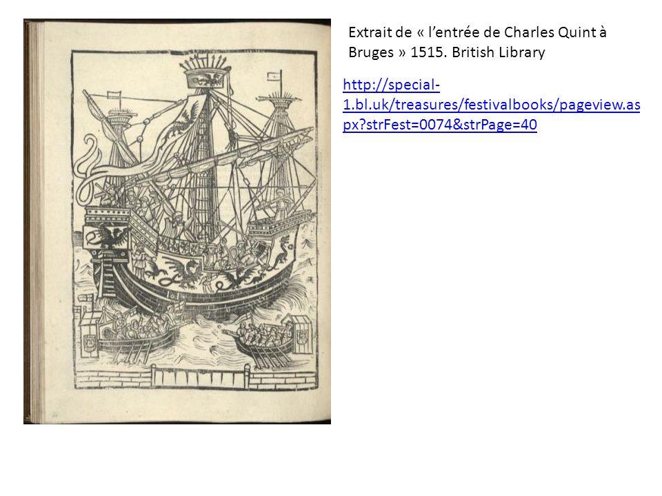 Extrait de « lentrée de Charles Quint à Bruges » 1515. British Library http://special- 1.bl.uk/treasures/festivalbooks/pageview.as px?strFest=0074&str