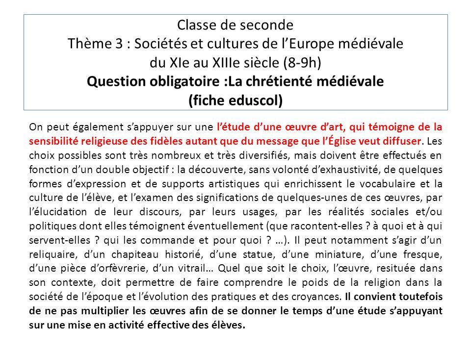 Classe de seconde Thème 3 : Sociétés et cultures de lEurope médiévale du XIe au XIIIe siècle (8-9h) Question obligatoire :La chrétienté médiévale (fic