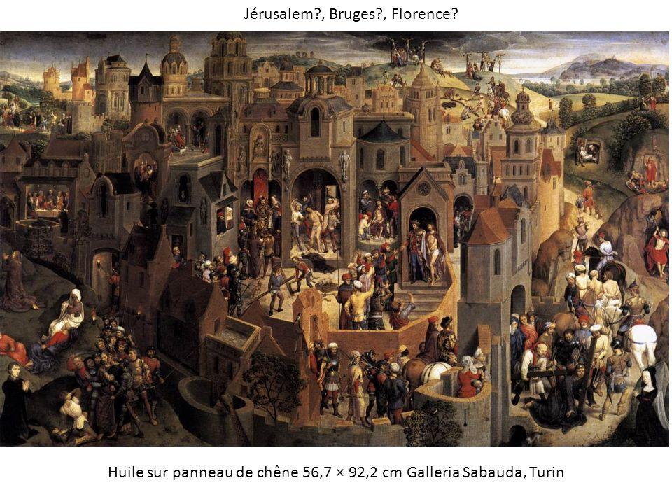 Huile sur panneau de chêne 56,7 × 92,2 cm Galleria Sabauda, Turin Jérusalem?, Bruges?, Florence?