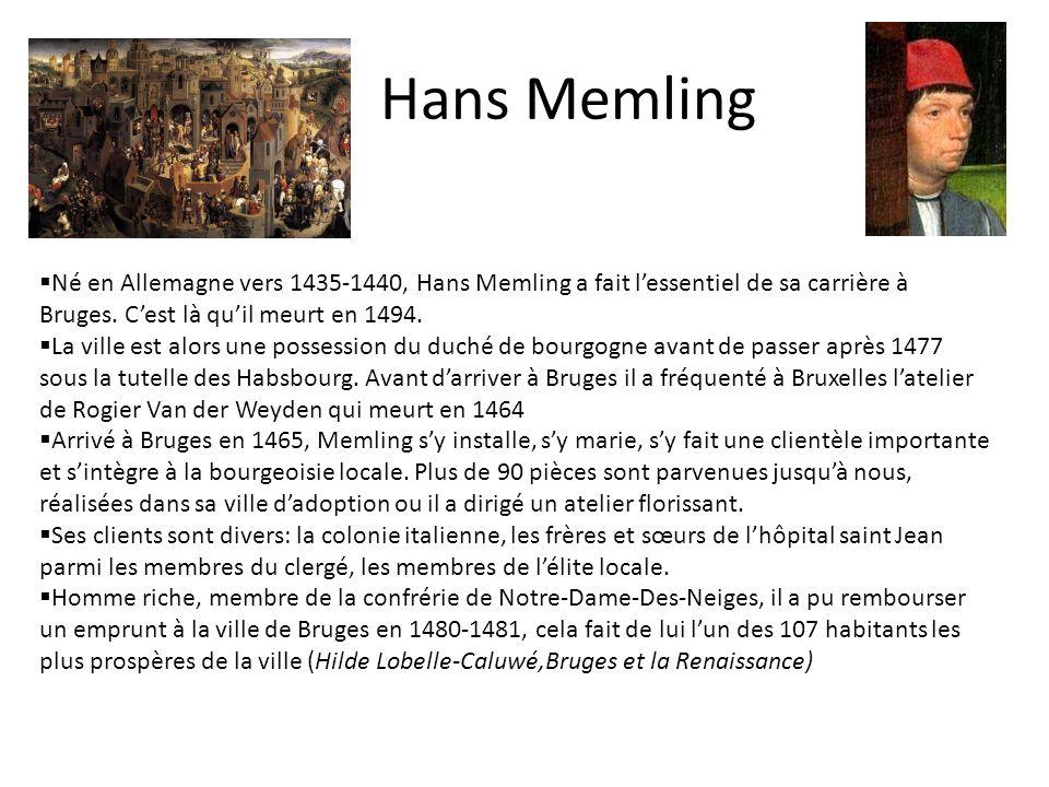 Hans Memling Né en Allemagne vers 1435-1440, Hans Memling a fait lessentiel de sa carrière à Bruges. Cest là quil meurt en 1494. La ville est alors un