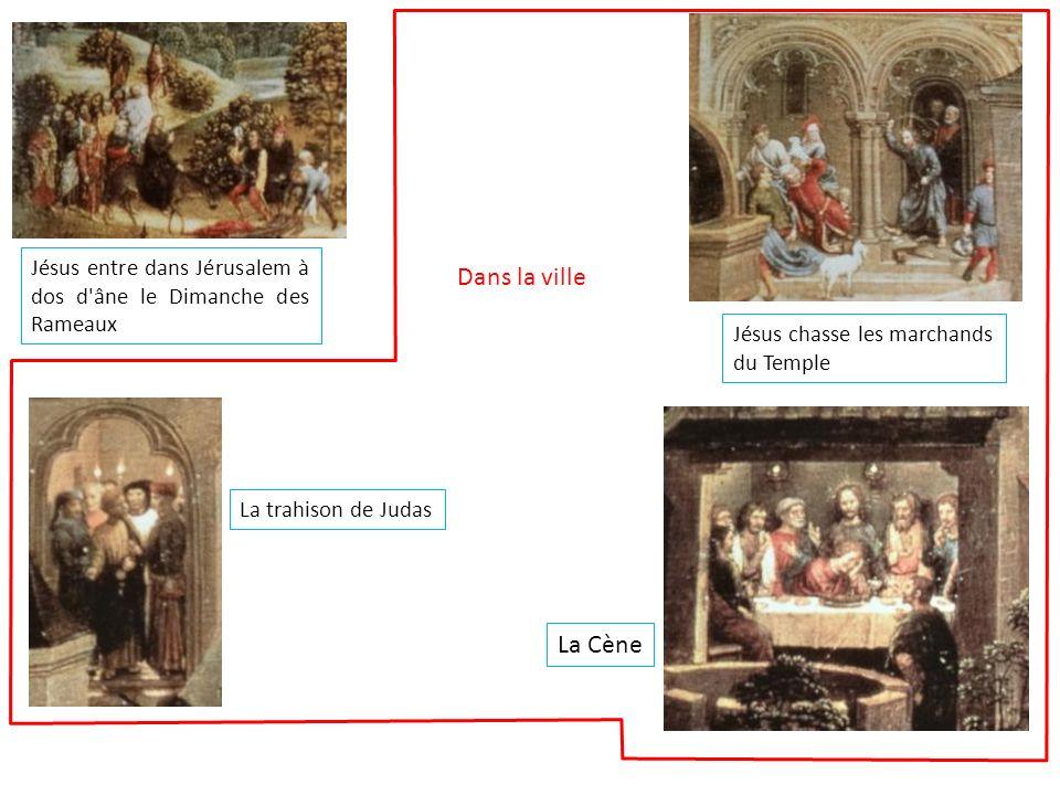 Prière dans le Jardin de Gethsémani L Arrestation du Christ Le Reniement de Pierre Hors de la ville Dans la ville