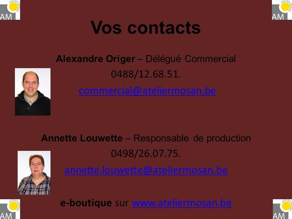 Vos contacts Alexandre Origer – Délégué Commercial 0488/12.68.51. commercial@ateliermosan.be Annette Louwette – Responsable de production 0498/26.07.7
