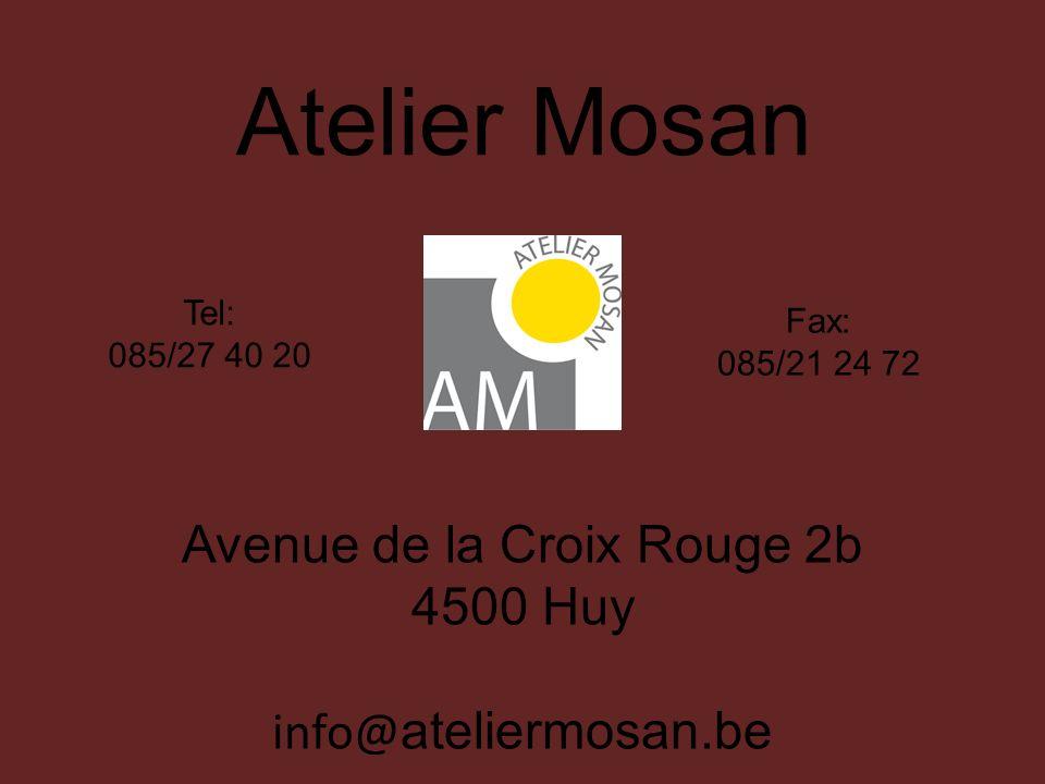 Avenue de la Croix Rouge 2b 4500 Huy info@ ateliermosan.be Tel: 085/27 40 20 Fax: 085/21 24 72 Atelier Mosan