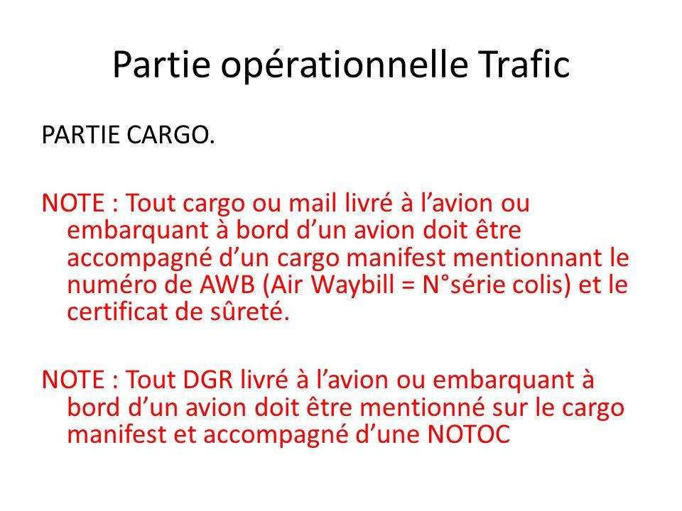Partie opérationnelle Trafic PARTIE CARGO. NOTE : Tout cargo ou mail livré à lavion ou embarquant à bord dun avion doit être accompagné dun cargo mani