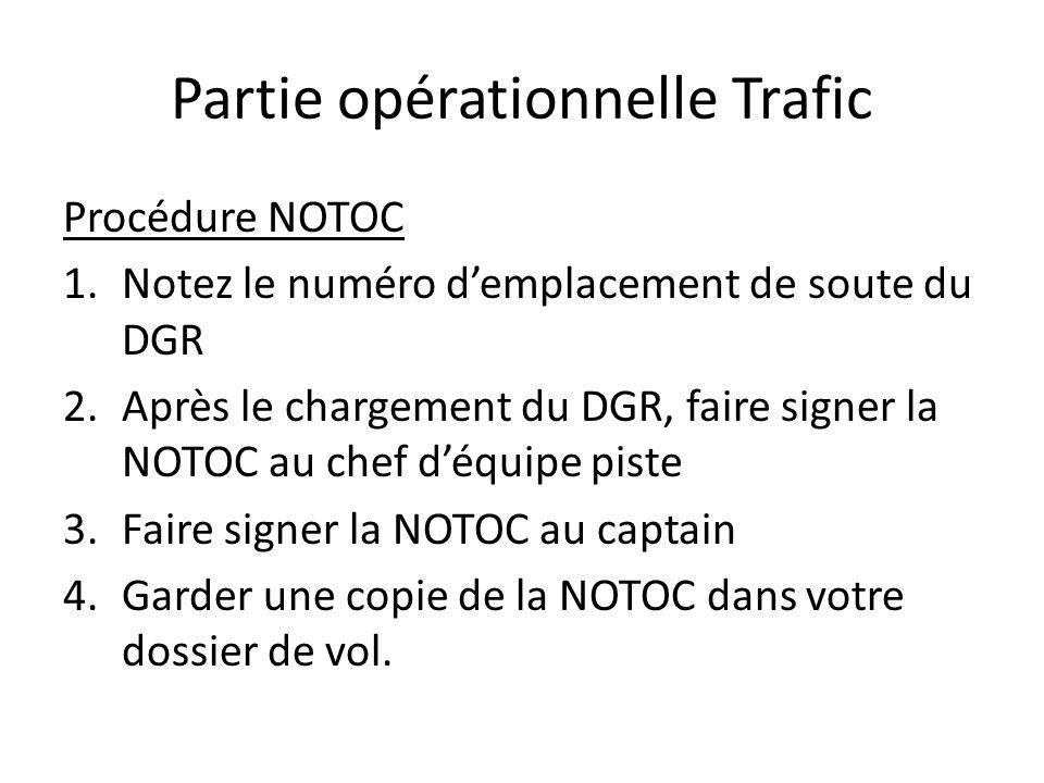 Partie opérationnelle Trafic Procédure NOTOC 1.Notez le numéro demplacement de soute du DGR 2.Après le chargement du DGR, faire signer la NOTOC au che