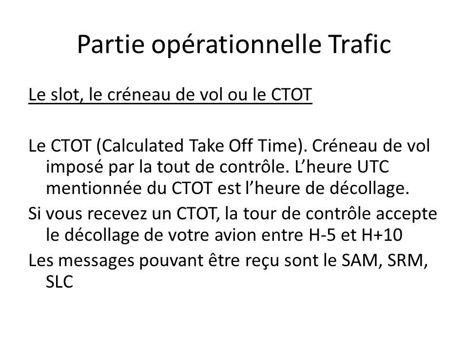 Partie opérationnelle Trafic Le slot, le créneau de vol ou le CTOT Le CTOT (Calculated Take Off Time). Créneau de vol imposé par la tout de contrôle.