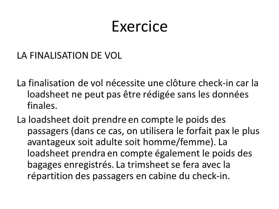 Exercice LA FINALISATION DE VOL La finalisation de vol nécessite une clôture check-in car la loadsheet ne peut pas être rédigée sans les données final