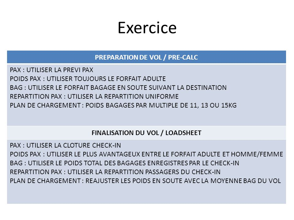 Exercice PREPARATION DE VOL / PRE-CALC PAX : UTILISER LA PREVI PAX POIDS PAX : UTILISER TOUJOURS LE FORFAIT ADULTE BAG : UTILISER LE FORFAIT BAGAGE EN