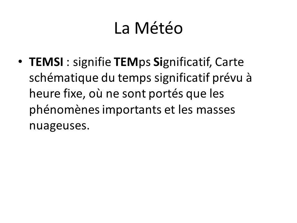 La Météo TEMSI : signifie TEMps Significatif, Carte schématique du temps significatif prévu à heure fixe, où ne sont portés que les phénomènes importa