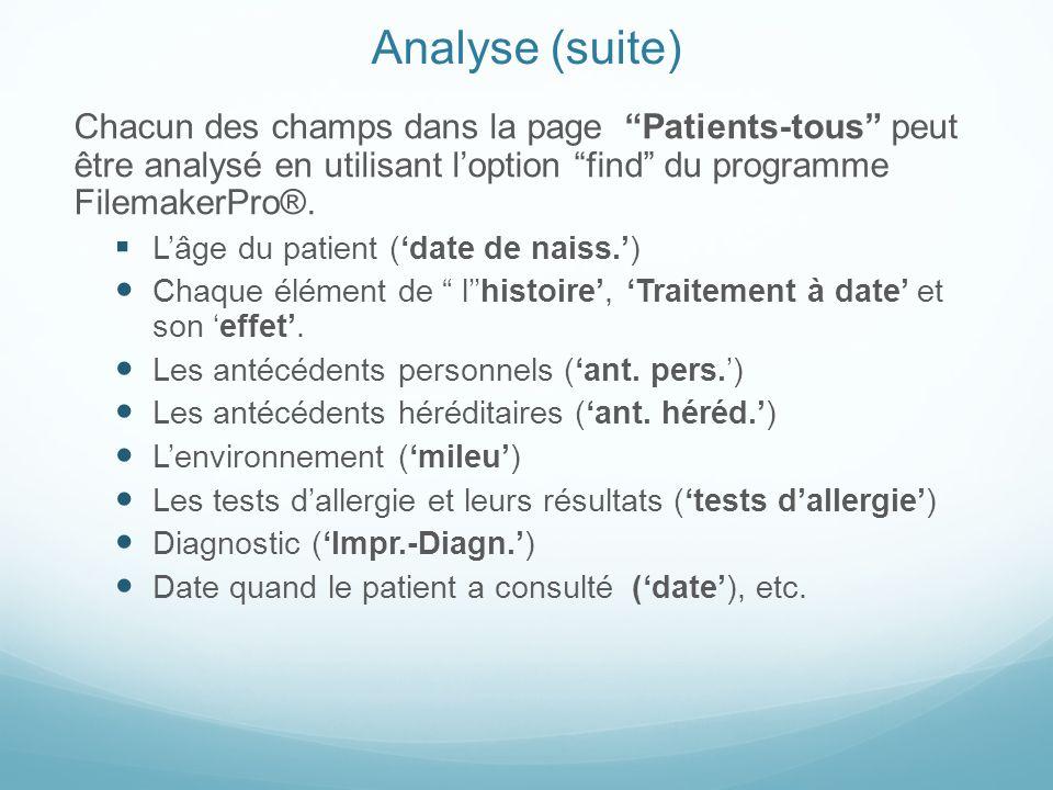 Analyse (suite) Chacun des champs dans la page Patients-tous peut être analysé en utilisant loption find du programme FilemakerPro®. Lâge du patient (
