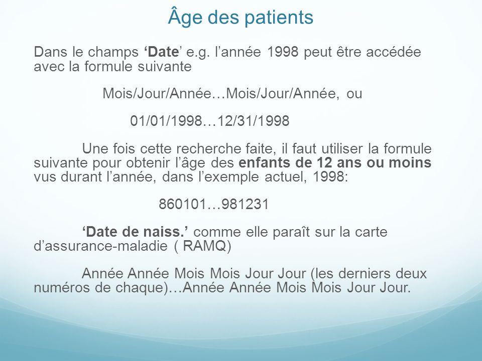 Âge des patients Dans le champs Date e.g. lannée 1998 peut être accédée avec la formule suivante Mois/Jour/Année…Mois/Jour/Année, ou 01/01/1998…12/31/