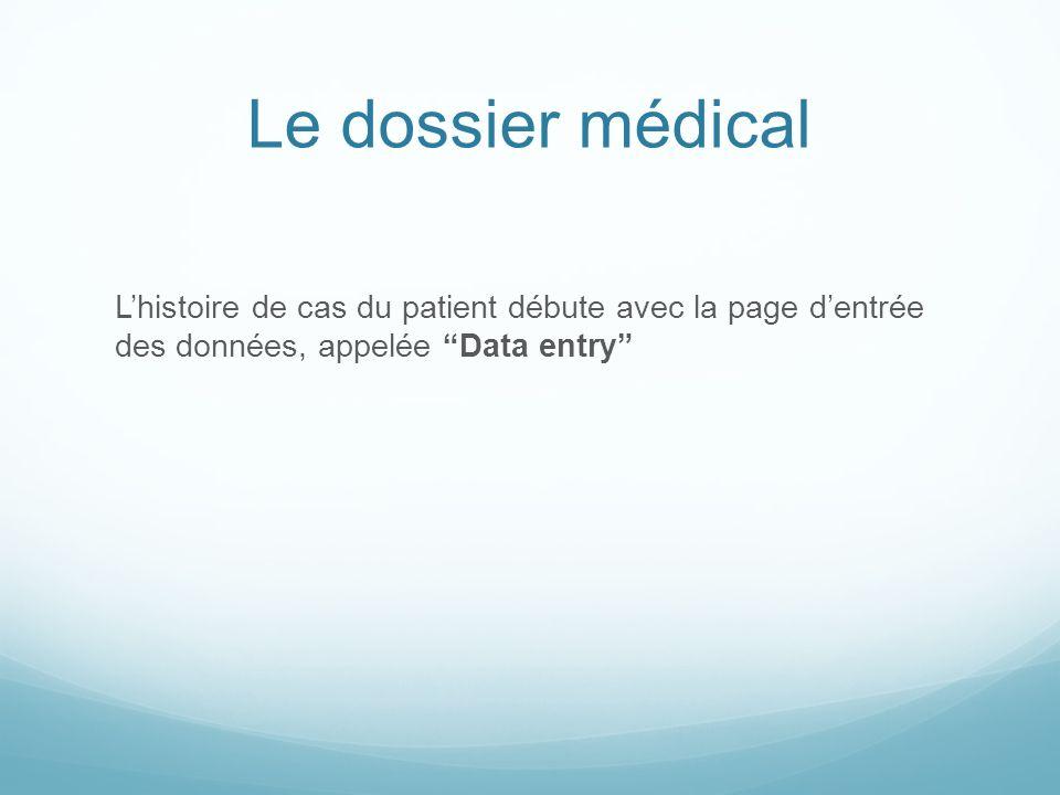 Le dossier médical Lhistoire de cas du patient débute avec la page dentrée des données, appelée Data entry