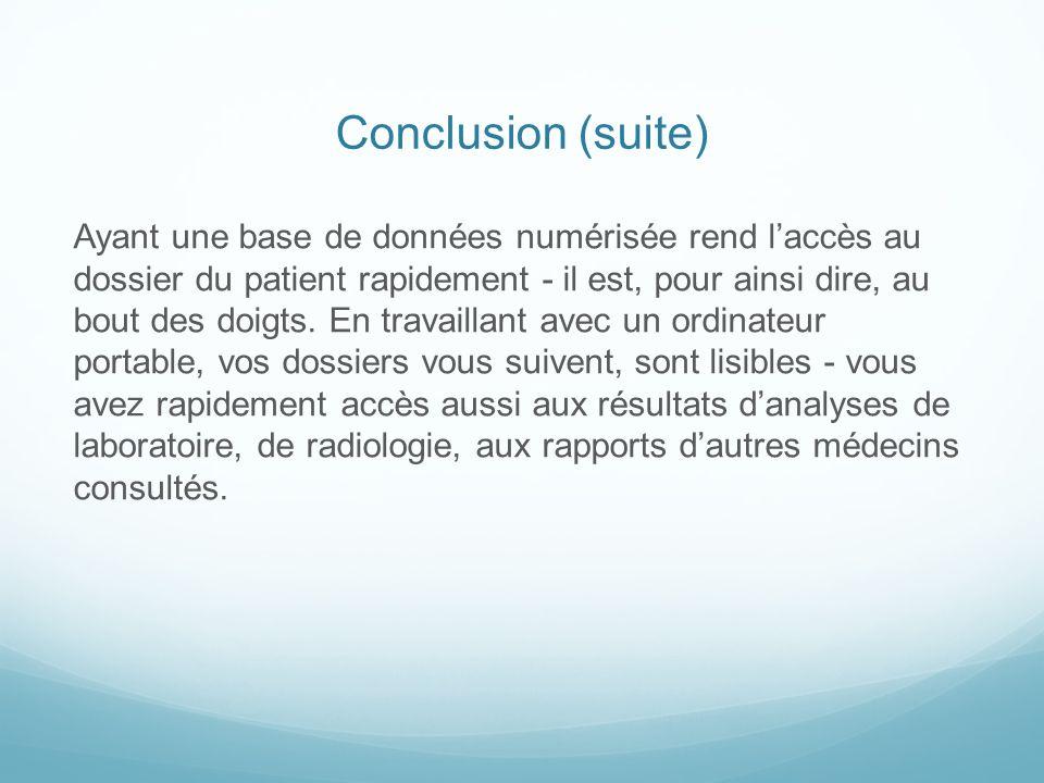 Conclusion (suite) Ayant une base de données numérisée rend laccès au dossier du patient rapidement - il est, pour ainsi dire, au bout des doigts. En