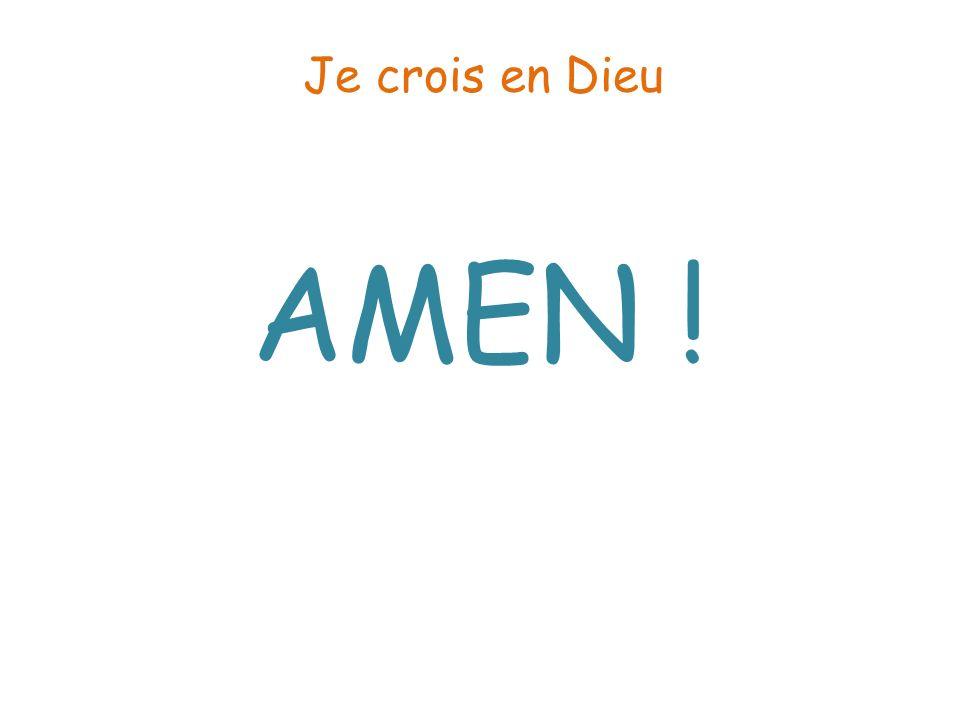 AMEN ! Je crois en Dieu