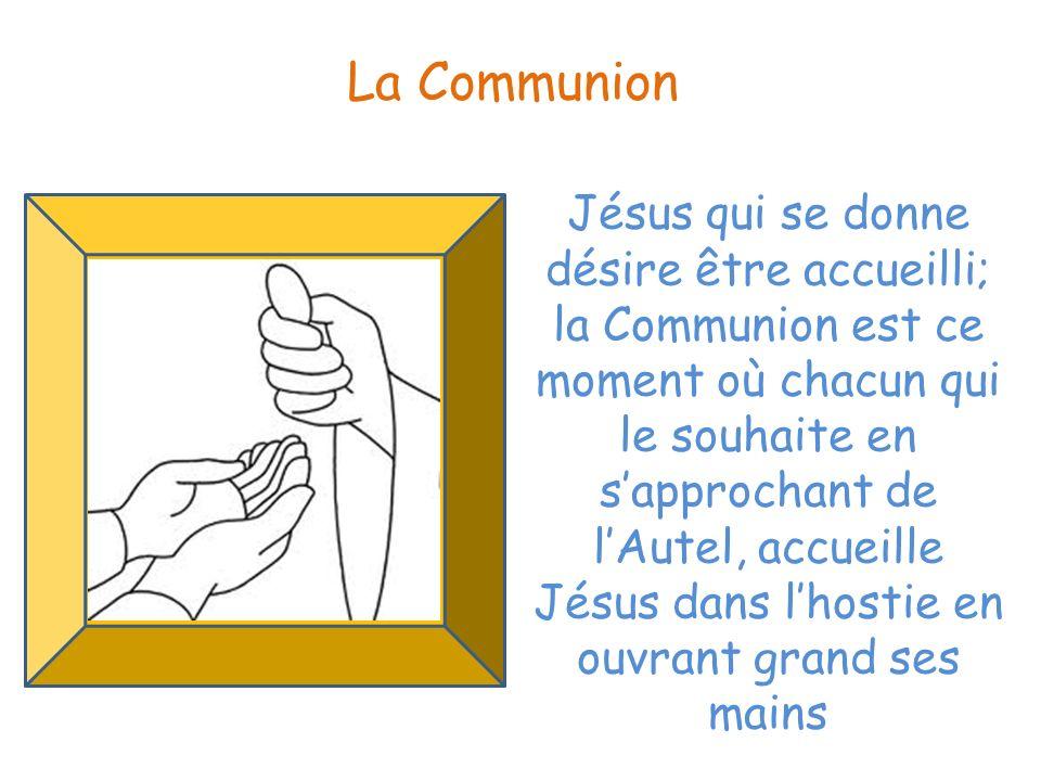 Jésus qui se donne désire être accueilli; la Communion est ce moment où chacun qui le souhaite en sapprochant de lAutel, accueille Jésus dans lhostie