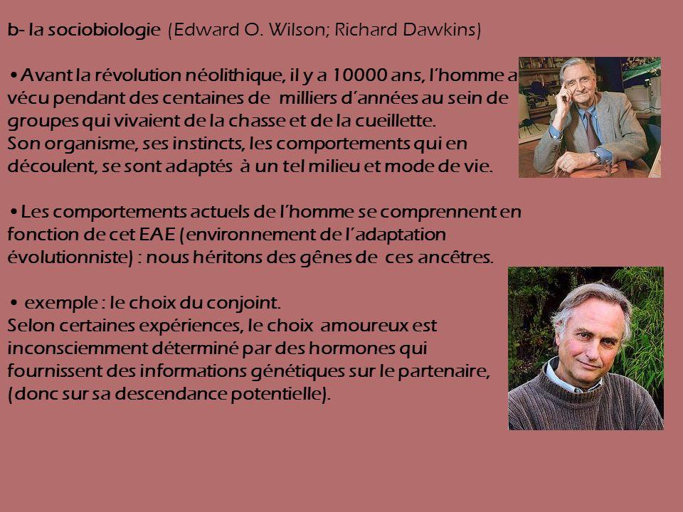 b- la sociobiologie (Edward O. Wilson; Richard Dawkins) Avant la révolution néolithique, il y a 10000 ans, lhomme a vécu pendant des centaines de mill