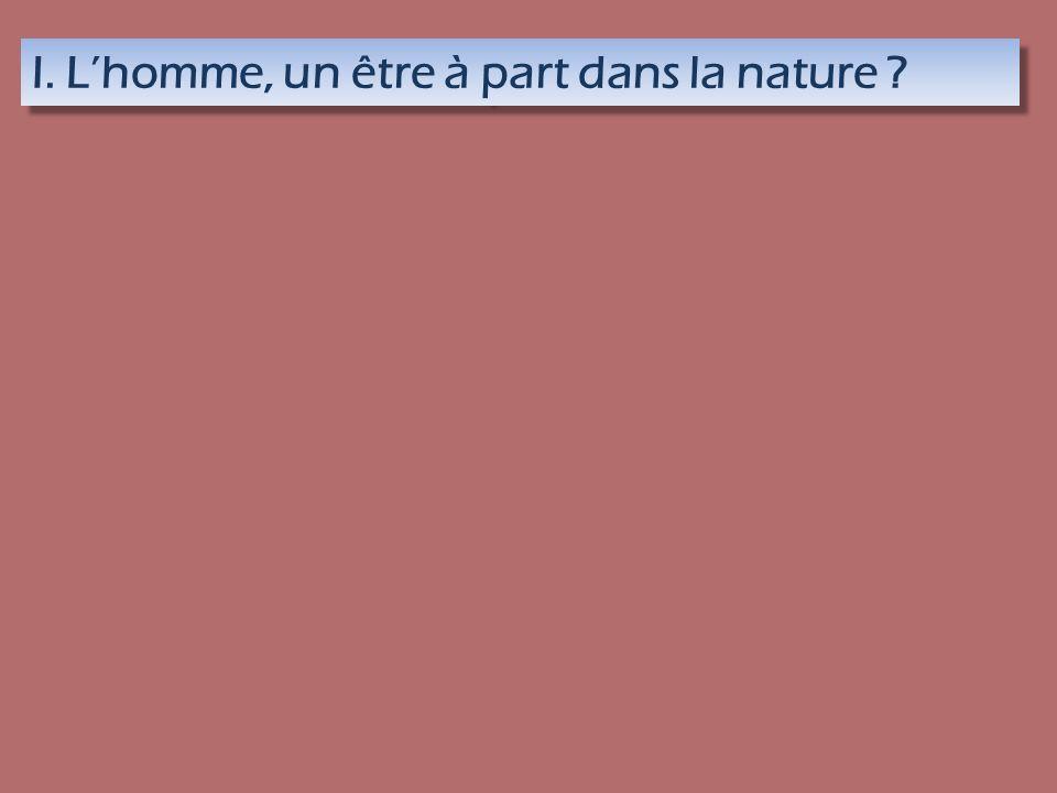 I. Lhomme, un être à part dans la nature ?