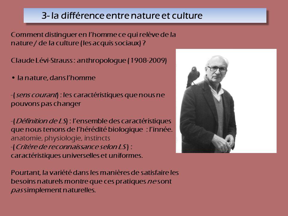 Comment distinguer en lhomme ce qui relève de la nature / de la culture (les acquis sociaux) ? Claude Lévi-Strauss : anthropologue (1908-2009) la natu