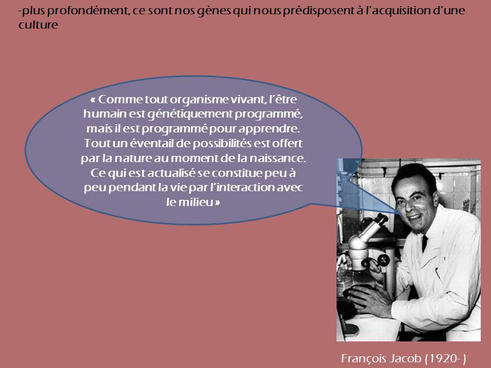 « Comme tout organisme vivant, lêtre humain est génétiquement programmé, mais il est programmé pour apprendre. Tout un éventail de possibilités est of