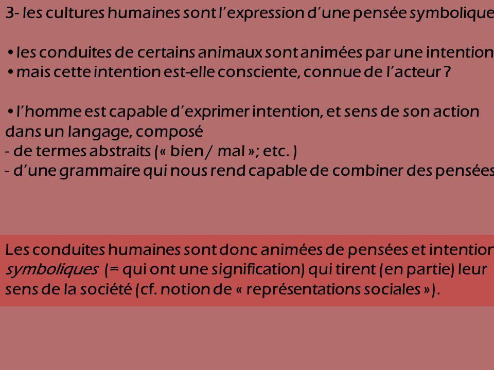3- les cultures humaines sont lexpression dune pensée symbolique les conduites de certains animaux sont animées par une intention mais cette intention
