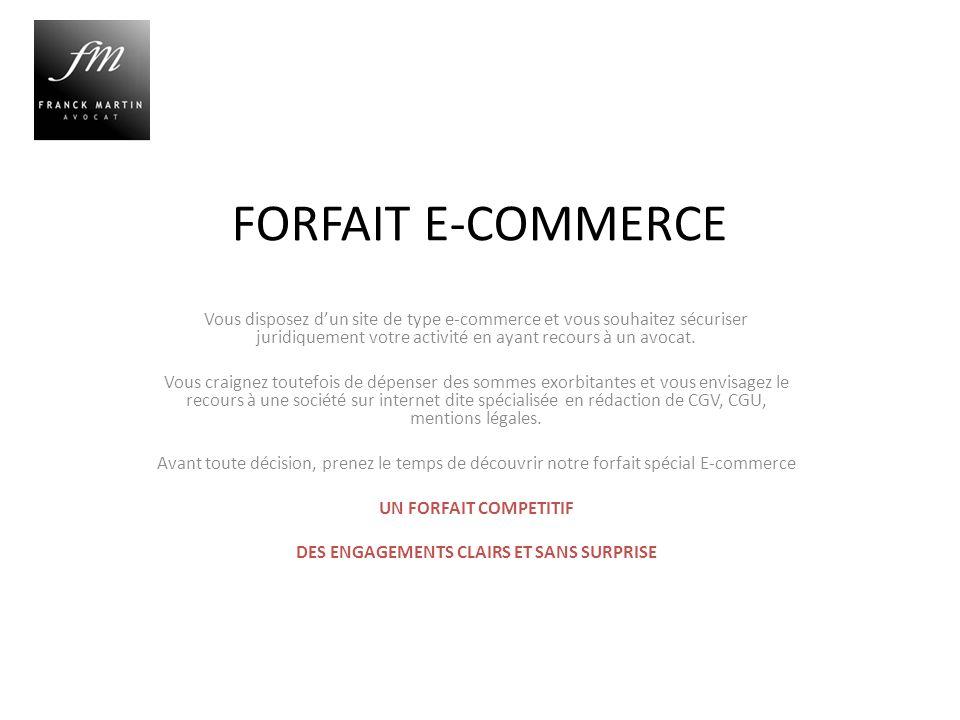 FORFAIT E-COMMERCE Vous disposez dun site de type e-commerce et vous souhaitez sécuriser juridiquement votre activité en ayant recours à un avocat.