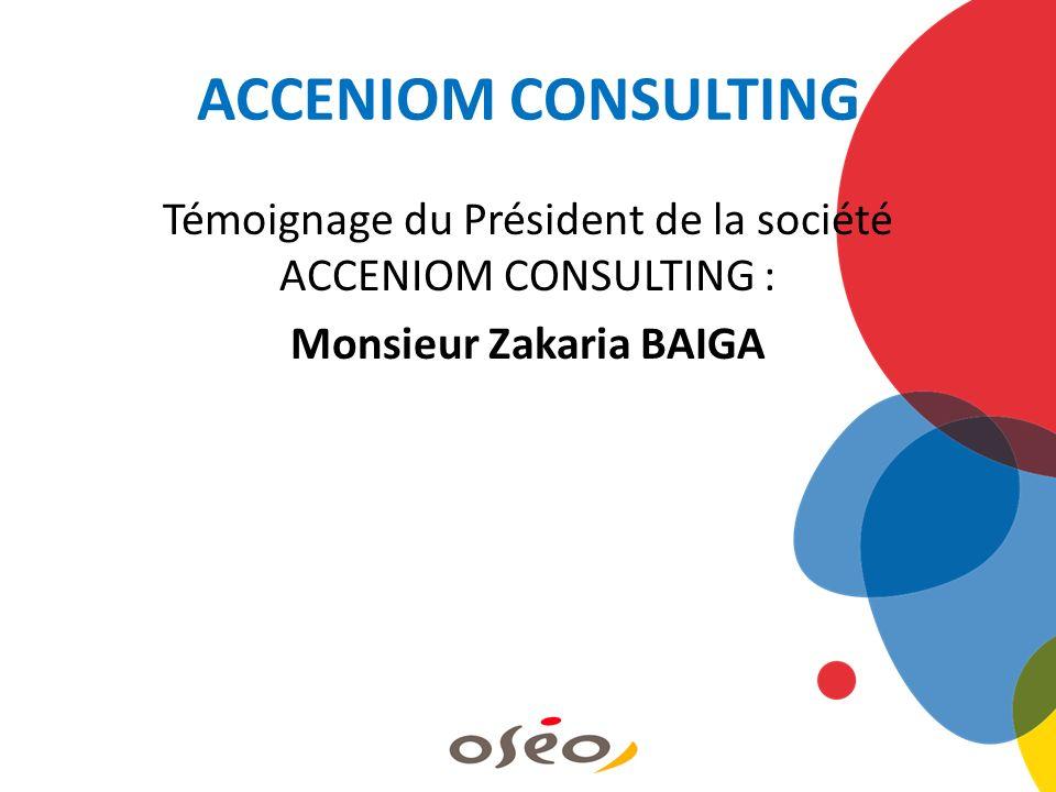 ACCENIOM CONSULTING Témoignage du Président de la société ACCENIOM CONSULTING : Monsieur Zakaria BAIGA