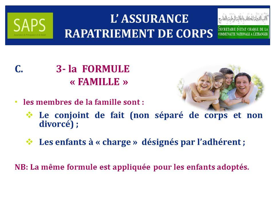 C.3- la FORMULE « FAMILLE » les membres de la famille sont : Le conjoint de fait (non séparé de corps et non divorcé) ; Les enfants à « charge » désignés par ladhérent ; NB: La même formule est appliquée pour les enfants adoptés.