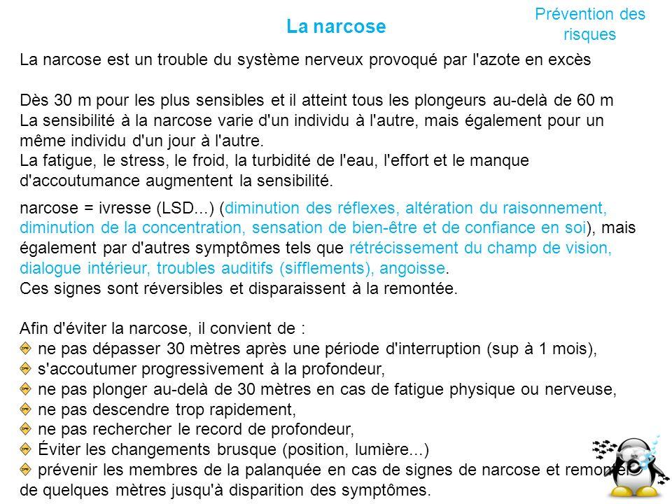 La narcose Prévention des risques La narcose est un trouble du système nerveux provoqué par l'azote en excès Dès 30 m pour les plus sensibles et il at