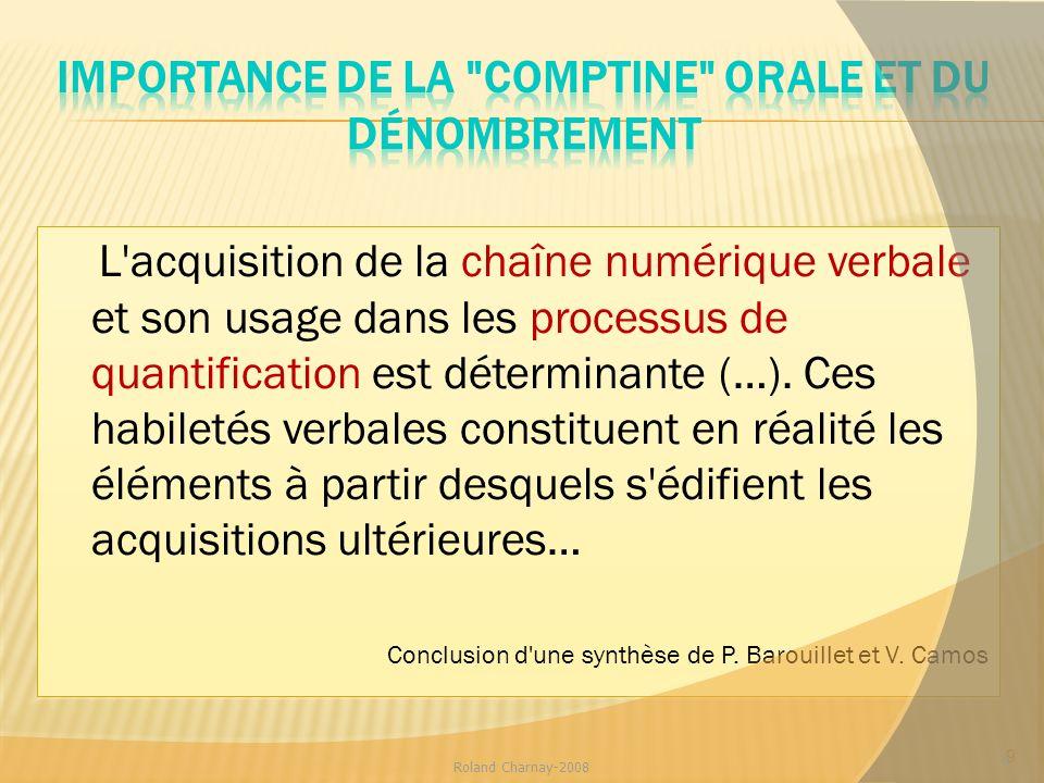 L'acquisition de la chaîne numérique verbale et son usage dans les processus de quantification est déterminante (…). Ces habiletés verbales constituen