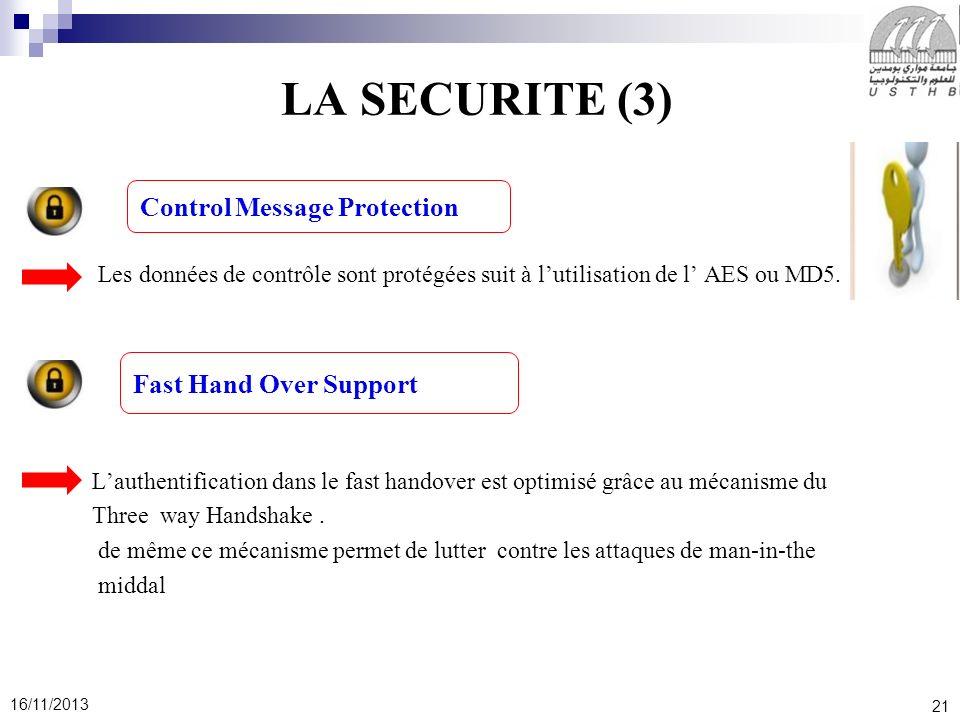 21 16/11/2013 LA SECURITE (3) Les données de contrôle sont protégées suit à lutilisation de l AES ou MD5. Lauthentification dans le fast handover est