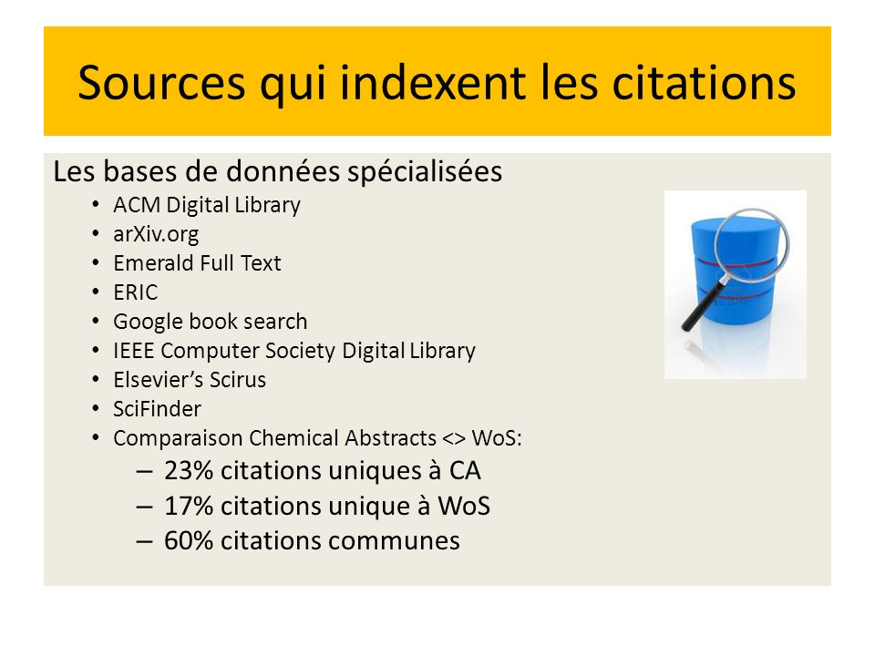 Sources qui indexent les citations Les bases de données spécialisées ACM Digital Library arXiv.org Emerald Full Text ERIC Google book search IEEE Comp