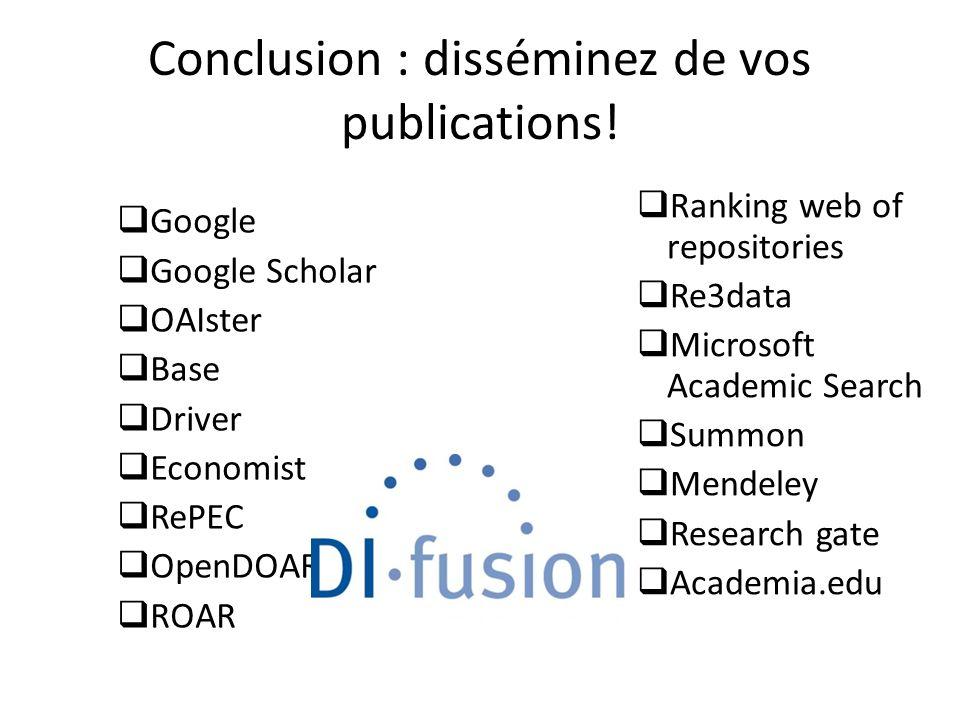 Conclusion : disséminez de vos publications! Google Google Scholar OAIster Base Driver Economist Online RePEC OpenDOAR ROAR Ranking web of repositorie