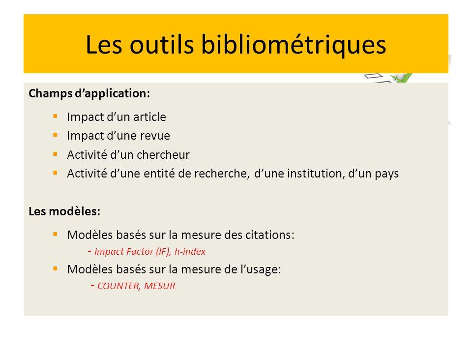 Les outils bibliométriques Champs dapplication: Impact dun article Impact dune revue Activité dun chercheur Activité dune entité de recherche, dune in