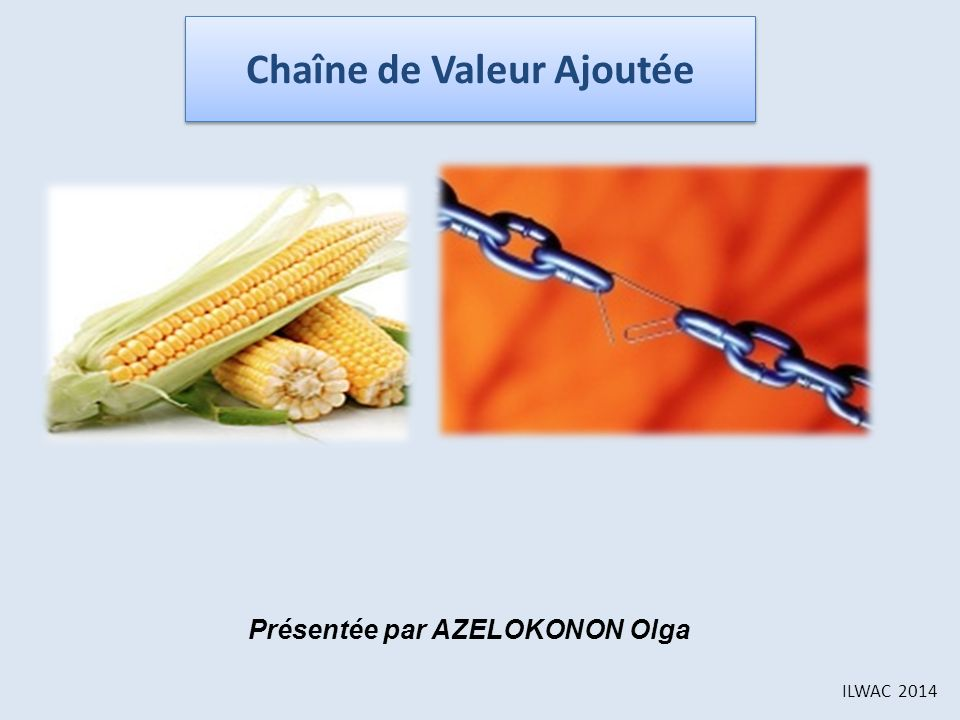 Chaîne de Valeur Ajoutée ILWAC 2014 Présentée par AZELOKONON Olga