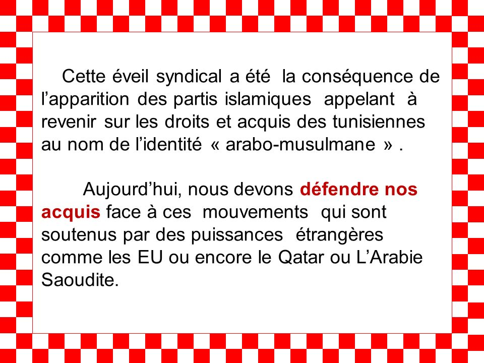Cette éveil syndical a été la conséquence de lapparition des partis islamiques appelant à revenir sur les droits et acquis des tunisiennes au nom de l