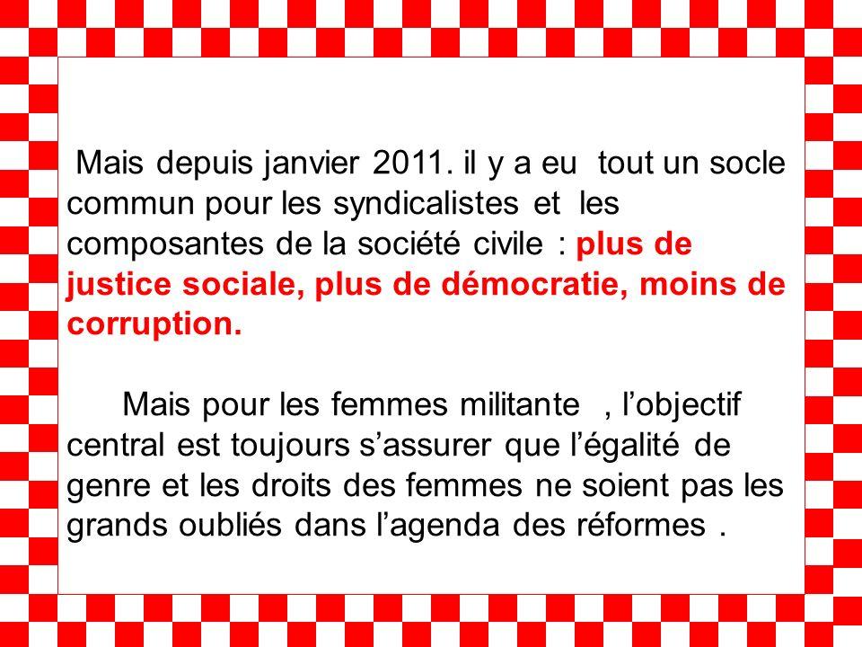 Mais depuis janvier 2011. il y a eu tout un socle commun pour les syndicalistes et les composantes de la société civile : plus de justice sociale, plu