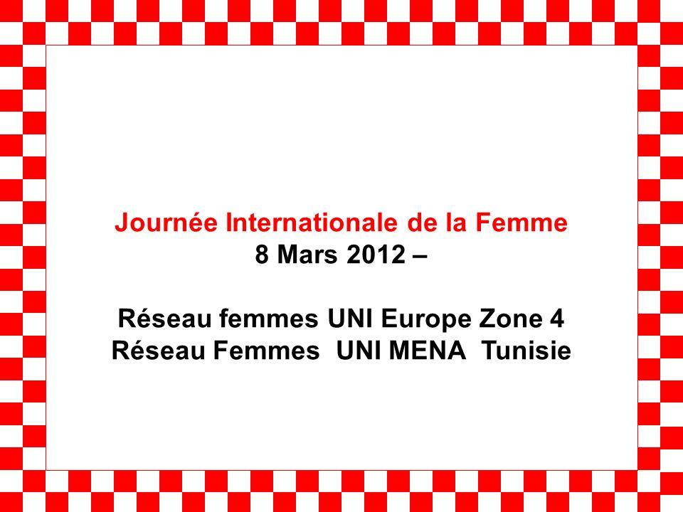 Journée Internationale de la Femme 8 Mars 2012 – Réseau femmes UNI Europe Zone 4 Réseau Femmes UNI MENA Tunisie