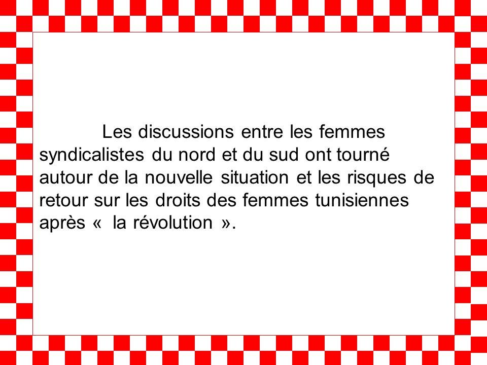 Les discussions entre les femmes syndicalistes du nord et du sud ont tourné autour de la nouvelle situation et les risques de retour sur les droits des femmes tunisiennes après « la révolution ».