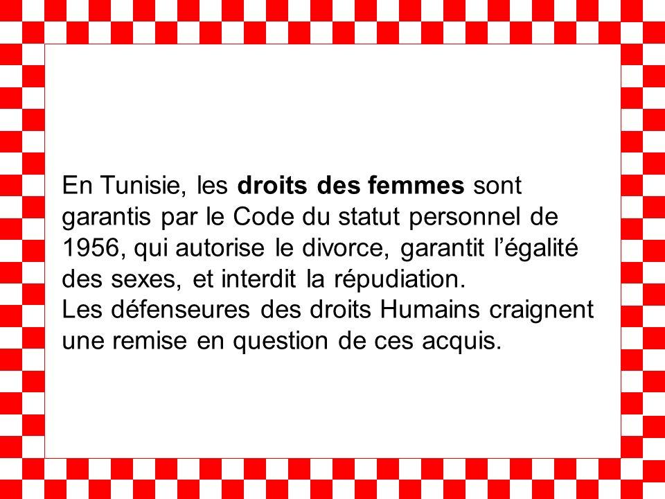 En Tunisie, les droits des femmes sont garantis par le Code du statut personnel de 1956, qui autorise le divorce, garantit légalité des sexes, et inte