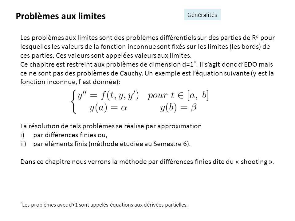 Problèmes aux limites Généralités Les problèmes aux limites sont des problèmes différentiels sur des parties de R d pour lesquelles les valeurs de la