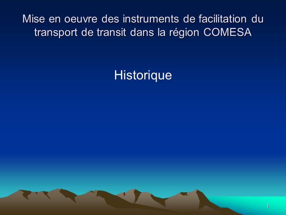 1 Mise en oeuvre des instruments de facilitation du transport de transit dans la région COMESA Historique